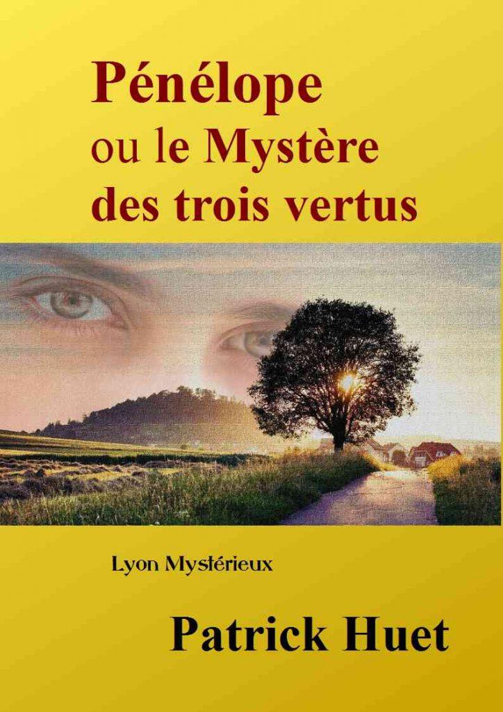 Pénélope ou le mystère des trois vertus, un roman sur Lyon de Patrick Huet